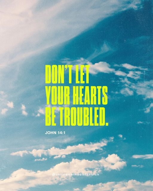 dont let your hearts be troubled